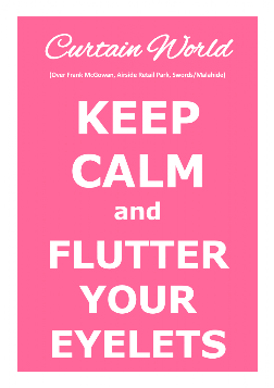 KEEP CALM and FLUTTER YOUR EYELETS
