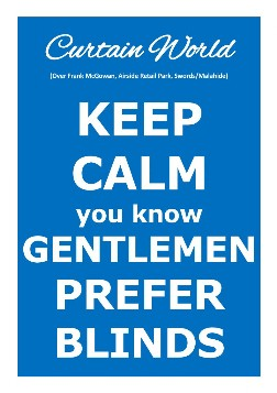 Keep Calm you know Gentlemen Prefer Blinds